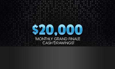 $20,000 Monthly Grand Finale Cash Drawings
